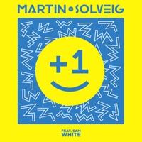 Martin Solveig & Sam White - +1