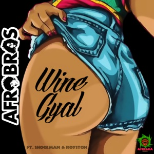 Afro Bros - Wine Gyal (Club Mix) [feat. Shockman & Royston]