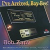 I've Arrived, Bay-Bee! (Live) - Bob Zany
