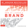 How to Launch a Brand: Your Step-by-Step Guide to Crafting a Brand: From Positioning to Naming and Brand Identity (Unabridged) - Fabian Geyrhalter