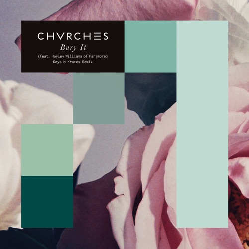 CHVRCHES - Bury It (feat. Hayley Williams) [Keys N Krates Remix] - Single