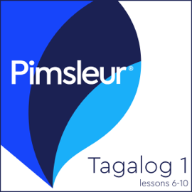 Pimsleur Tagalog Level 1 Lessons 6-10: Learn to Speak and Understand Tagalog with Pimsleur Language Programs audiobook