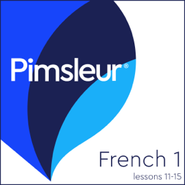 French Level 1 Lessons 11-15: Learn to Speak and Understand French with Pimsleur Language Programs audiobook