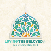 Loving the Beloved (Pbuh) - Best of Islamic Music, Vol. 3 - Various Artists - Various Artists