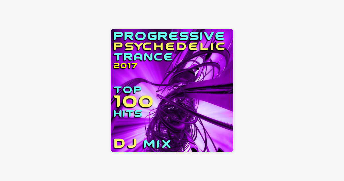 Progressive Psychedelic Trance 2017 Top 100 Hits DJ Mix by Various Artists