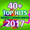 40 + Top Hits Workout & Running Remixes 2017 - Various Artists
