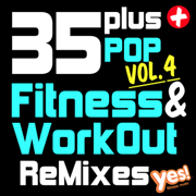 35 Plus Pop Fitness & Workout Remixes Vol. 4 (Full-Length Remixed Hits for Cardio, Conditioning, Training and Exercise) - Yes Fitness Music - Yes Fitness Music