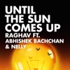 Until the Sun Comes up feat Abhishek Bachchan Nelly Single