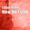 How Do I Live (Remixes) - EP, LeAnn Rimes