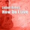 How Do I Live (Remixes) - EP, LeAnn Rimes
