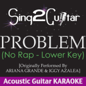 Problem (No Rap - Lower Key) [Originally Performed By Ariana Grande & Iggy Azalea] [Acoustic Guitar Karaoke]