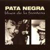 Blues de la Frontera - Pata Negra