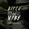 Bitch, Don't Kill My Vibe - Single, GranDimez
