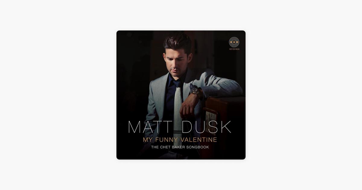 My Funny Valentine The Chet Baker Songbook By Matt Dusk On Apple Music