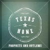TEXAS HOME-PROPHETS AND OUTLAWS