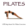 Pilates: Chillstep Music for Pilates Exercises, Ethnic Music and India Style - Pilates Trainer