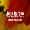 This World Is Yours (Instrumental) - Julie Durden