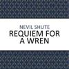 Nevil Shute - Requiem for a Wren (Unabridged) artwork