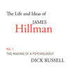 Dick Russell - The Life and Ideas of James Hillman, Volume I: The Making of a Psychologist (Unabridged) portada