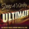 Songs 4 Worship Ultimate (The Greatest Praise & Worship Songs of All Time) - Various Artists