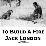 To Build a Fire (Unabridged)