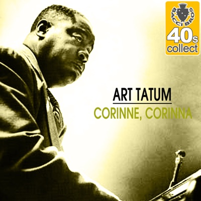 Corinne, Corinna (Remastered) - Single - Art Tatum