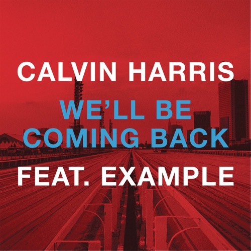 Calvin Harris - We'll Be Coming Back (feat. Example) [Remixes] - EP