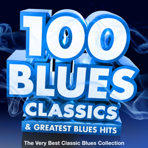 Various Artists - 100 Blues Classics & Greatest Blues Hits - The Very Best Classic Blues Collection