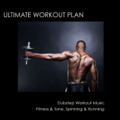 Ultimate Workout Plan: Dubstep Workout Music, Fitness & Tone, Spinning & Running Music