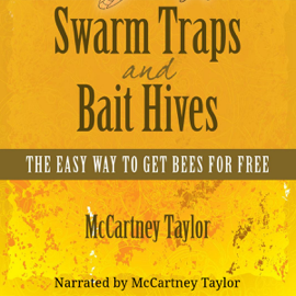 Swarm Traps and Bait Hives: The Easy Way to Get Bees for Free (Unabridged) audiobook