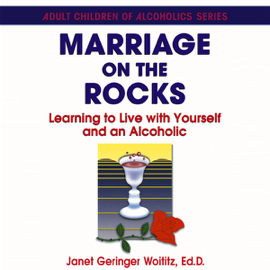 Marriage On The Rocks: Learning to Live with Yourself and an Alcoholic (Unabridged) audiobook
