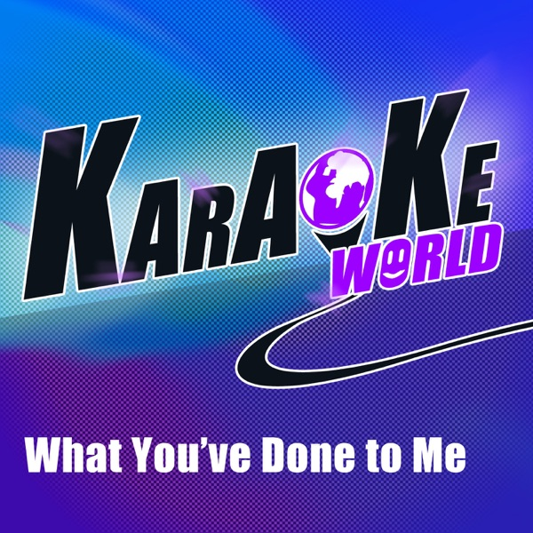 What You've Done to Me (Originally Performed by Samantha Jade) [Karaoke Version] - Single