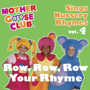 Mother Goose Club - Sings Nursery Rhymes, Vol. 4: Row, Row, Row Your Rhyme - Mother Goose Club - Mother Goose Club