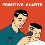 Primitive Hearts - Must Be Nice