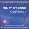 Public Speaking Confidence: Prepare and deliver great speeches every time! - Glenn Harrold & Aly Harrold