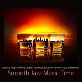 Smooth jazz music time relaxing music on hold cocktail for Jazz house music