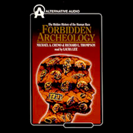 Forbidden Archeology: The Hidden History of the Human Race audiobook