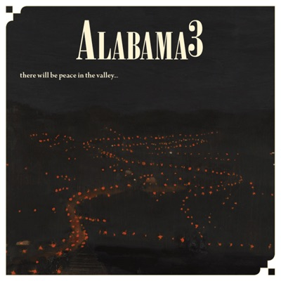 Peace in the Valley.......Till We Get the Key to the Mansion on the Hill - Alabama 3