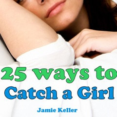 25 Ways to Catch a Girl: For Men with Schizoid Personality Disorder, Social Anxiety, Shyness or Avoidant Personality Disorder (Unabridged)