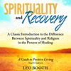 Spirituality and Recovery: A Classic Introduction to the Difference Between Spirituality and Religion in the Process of Healing (Unabridged) AudioBook Download