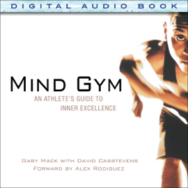 Mind Gym: An Athlete's Guide to Inner Excellence (Unabridged) audiobook