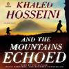 And the Mountains Echoed (Unabridged) - Khaled Hosseini