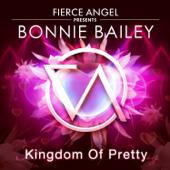 Fierce Angel Presents Bonnie Bailey - Kingdom of Pretty - EP