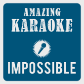 Impossible (Karaoke Version) [Originally Performed By James Arthur]