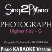 Photograph (Higher Key) [Originally Performed By Ed Sheeran] [Piano Karaoke Version]