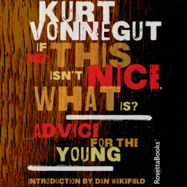 If This Isn't Nice, What Is?: Advice for the Young (Unabridged) audiobook