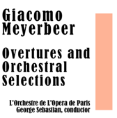 Giacomo Meyerbeer: Overtures and Orchestral Selections