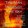 The Man Against the Sky: Collected Poems of Ediwn Arlington Robinson, Book 4 (Unabridged)