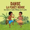 Danse la forêt dense: Jeux dansés et rondes d'Afrique pour les petits - Jean-Emile Biayenda