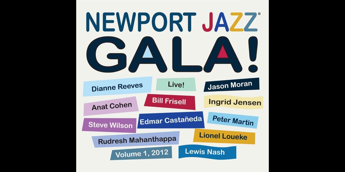 Newport Jazz Gala! by Emdmar Castaneda, Anat Cohen, Bill Frisell, Ingrid  Jensen, Lionel Loueke, Rudresh Mahanthappa, Peter Martin, Jason Moran,  Lewis